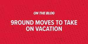 9Round Moves to Take on Vacation