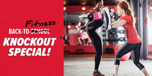 BACK TO SCHOOL NO BACK TO FITNESS KNOCKOUT SPECIAL!
