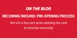 Becoming 9Round: The Onboarding and Pre-Opening Process