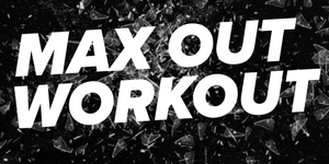 MAX OUT WORKOUT